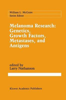 Melanoma Research: Genetics, Growth Factors, Metastases and Antigens