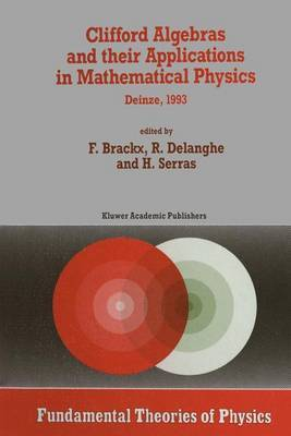 Clifford Algebras and Their Applications in Mathematical Physics: Proceedings of the Third Conference Held at Deinze, Belgium, 1993