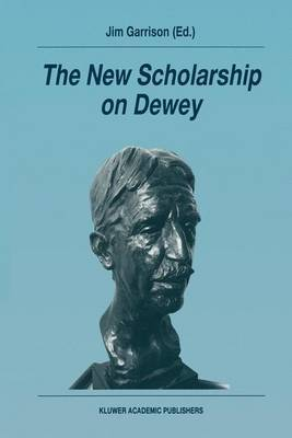 The New Scholarship on Dewey: Reprinted from  Studies in Philosophy and Education