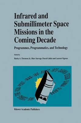 Infrared and Submillimeter Space Missions in the Coming Decade: Programmes, Programmatics and Technology