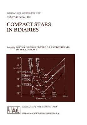 Compact Stars in Binaries: Proceedings of the 165th Symposium of the International Astronomical Union, Held in the Hague, the Netherlands, August 15-19, 1994
