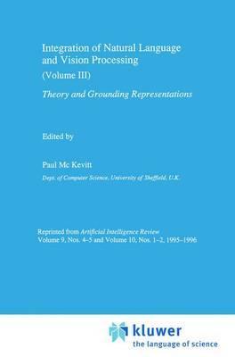 Integration of Natural Language and Vision Processing: Theory and Grounding Representations: v. 3