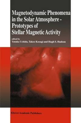 Magnetodynamic Phenomena in the Solar Atmosphere, Prototypes of Stellar Magnetic Activity: Prototypes of Stellar Magnetic Activity