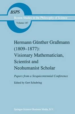 Hermann Gunther Grassmann (1809-1877): Visionary Mathematician, Scientist and Neohumanist Scholar