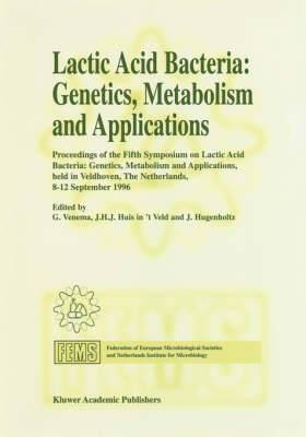 Lactic Acid Bacteria: Genetics, Metabolism and Applications: Proceedings of the Fifth Symposium Held in Veldhoven, The Netherlands, 8-12 September 1996: Proceedings of the Fifth Symposium on Lactic Acid Bacteria, Genetics, Metabolism and Applications, 8-1