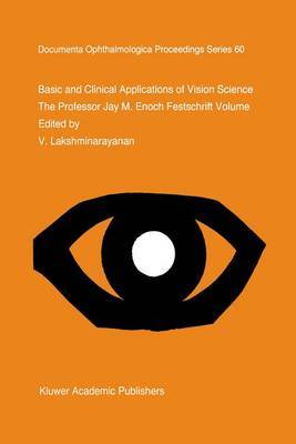 Basic and Clinical Applications of Vision Science: The Professor Jay M Enoch Festschrift Volume
