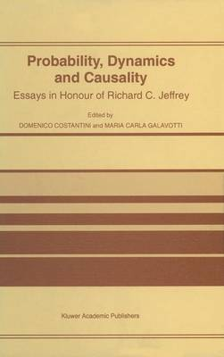 Probability, Dynamics and Causality: Essays in Honour of Richard C.Jeffrey