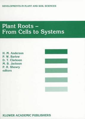 Plant Roots - From Cells to Systems: Proceedings of the 14th Long Ashton International Symposium Plant Roots - from Cells to Systems, Held in Bristol, U.K., 13-15 September 1995: 1997