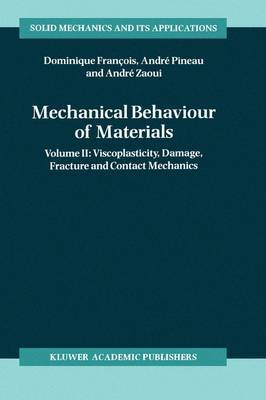 Mechanical Behaviour of Materials: Volume II: Viscoplasticity, Damage, Fracture and Contact Mechanics