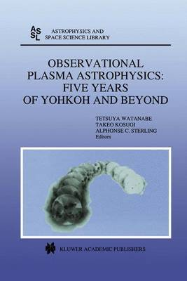 Observational Plasma Astrophysics: Five Years of Yohkoh and Beyond