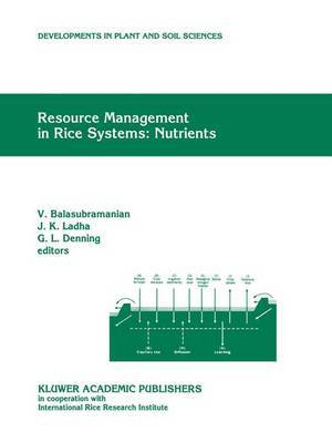 Resource Management in Rice Systems: Nutrients: Papers Presented at the International Workshop on Natural Resource Management in Rice Systems: Technology Adaption for Efficient Nutrient Use, Bogor, Indonesia, 2-5 December 1996: Nutrients