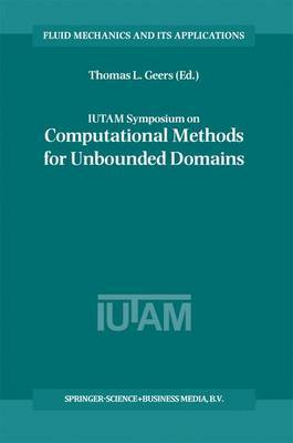 IUTAM Symposium on Computational Methods for Unbounded Domains: Proceedings of the IUTAM Symposium Held in Boulder, Colorado, USA, 27-31 July 1997