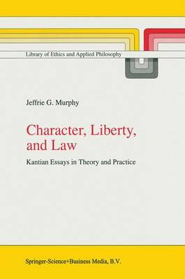 Character, Liberty, and Law: Kantian Essays in Theory and Practice
