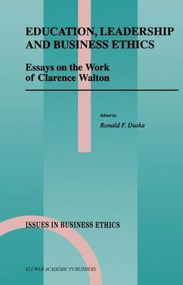 Education, Leadership and Business Ethics: Essays on the Work of Clarence Walton