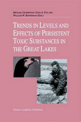 Trends in Levels and Effects of Persistent Toxic Substances in the Great Lakes: Articles from the Workshop on Environmental Results, Hosted in Windsor, Ontario, by the Great Lakes Science Advisory Board of the International Joint Commission, September 12
