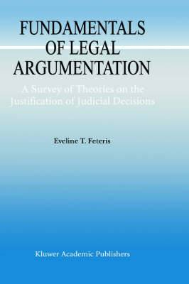 Fundamentals of Legal Argumentation: A Survey of Theories on the Justification of Judicial Decisions