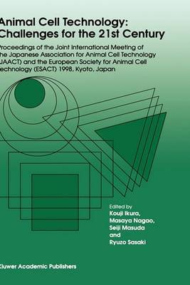 Animal Cell Technology: Challenges for the 21st Century: Proceedings of the joint international meeting of the Japanese Association for Animal Cell Technology (JAACT) and the European Society for Animal Cell Technology (ESACT) 1998, Kyoto, Japan