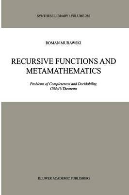 Recursive Functions and Metamathematics: Problems of Completeness and Decidability, Godel's Theorems