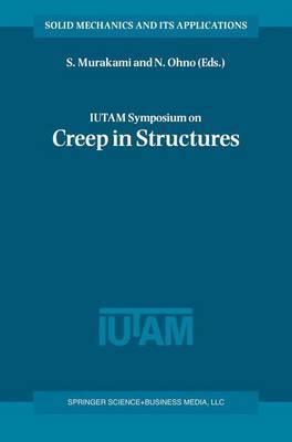 IUTAM Symposium on Creep in Structures: Held in Nagoya, Japan, 3-7 April 2000