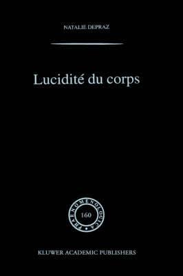 Lucidite Du Corps: De l'Empirisme Transcendantal En Phenomenologie