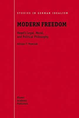 Modern Freedom: Hegel's Legal, Moral and Political Philosophy