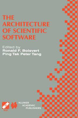 The Architecture of Scientific Software: IFIP TC2/WG2.5 Working Conference on the Architecture of Scientific Software October 2-4, 2000, Ottawa, Canada