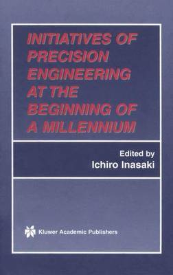 Initiatives of Precision Engineering at the Beginning of a Millennium: 10th International Conference on Precision Engineering (ICPE), July 18-20, 2001, Yokohama, Japan