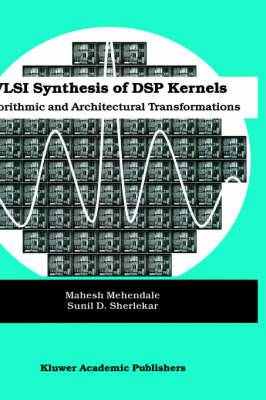VLSI Synthesis of DSP Kernels: Algorithmic and Architectural Transformations