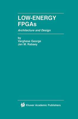 Low-energy FPGAs: Architecture and Design