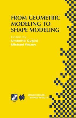 From Geometric Modeling to Shape Modeling: IFIP TC5 WG5.2 Seventh Workshop on Geometric Modeling: Fundamentals and Applications, October 2-4, 2000, Parma, Italy