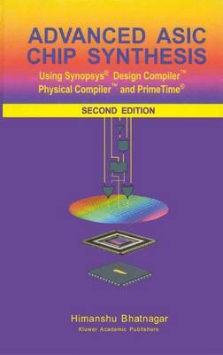 Advanced ASIC Chip Synthesis: Using synopsys(R) Design compiler(Tm) Physical compiler(Tm) and primetime(R)