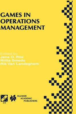 Games in Operations Management: IFIP TC5/WG5.7 Fourth International Workshop of the Special Interest Group on Integrated Production Management Systems and the European Group of University Teachers for Industrial Management EHTB : November 26-29, 1998, Ghe
