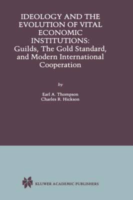 Ideology and the Evolution of Vital Institutions: Guilds, the Gold Standard and Modern International Cooperation