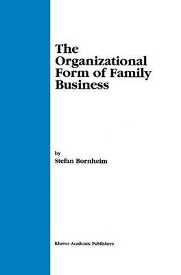 The Organizational Form of Family Business: By Stefan P. Bornheim