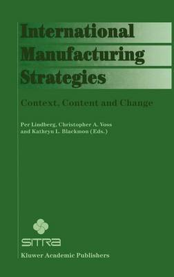 International Manufacturing Strategies: Context, Content and Change