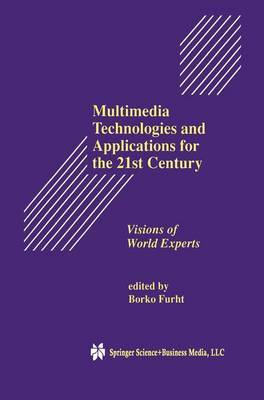 Multimedia Technologies and Applications for the 21st Century: Visions of World Experts
