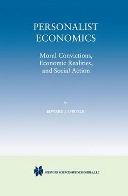 Personalist Economics: Moral Convictions, Economic Realities, and Social Action