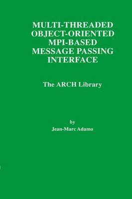 Multi-threaded Object-orientated MPI Message Passing Interface: The ARCH Library