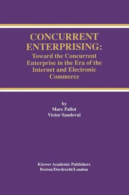 Concurrent Enterprising: Toward the Concurrent Enterprise in the Era of the Internet and Electronic Commerce