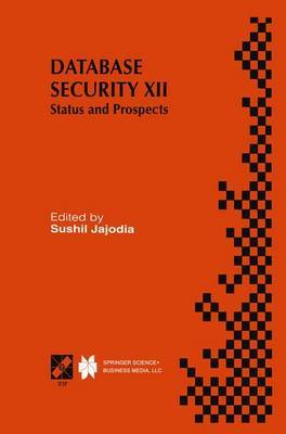 Database Security XII: Status and Prospects : IFIP TC11 WG11.3 Twelfth International Working Conference on Database Security, July 15-17, 1998, Chalkidiki, Greece: v. 12