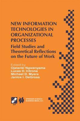 New Information Technologies in Organizational Processes: Field Studies and Theoretical Reflections on the Future of Work : IFIP TC8 WG8.2 International Working Conference on New Information Technologies in Organizational Processes: Field Studies and Theo