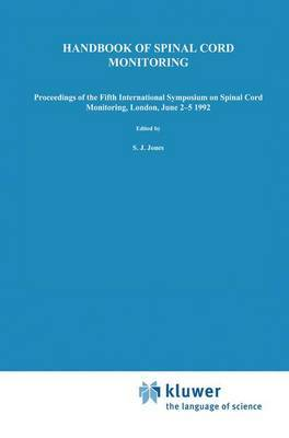 Handbook of Spinal Cord Monitoring: Proceedings of the Fifth International Symposium on Spinal Cord Monitoring, London UK, June 2-5 1992