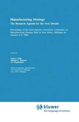 Manufacturing Strategy: The Research Agenda for the Next Decade: Proceedings