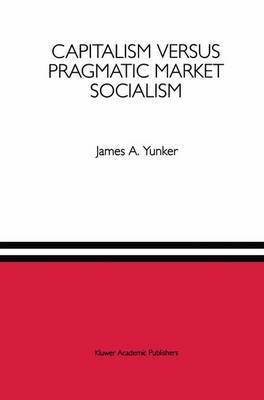Capitalism Versus Pragmatic Market Socialism: A General Equilibrium Evaluation
