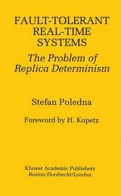 Fault-Tolerant Real-Time Systems: The Problem of Replica Determinism