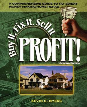 Buy it, Fix it, Sell it...Profit!: A Comprehensive Guide to No-sweat Money-making Home Rehab