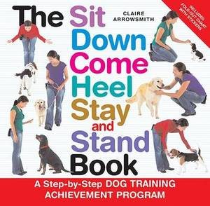 The Sit Down Come Heel Stay and Stand Book