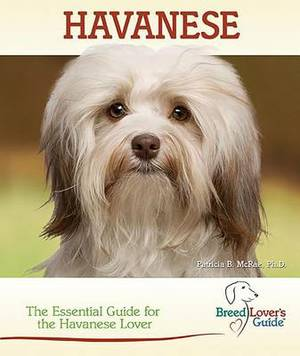Havanese: A Practical Guide for the Havanese Lover