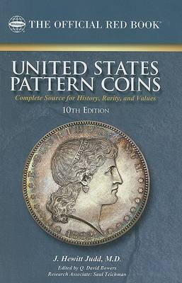 United States Pattern Coins: Experimental and Trial Pieces: Complete Source for History, Rarity, and Values
