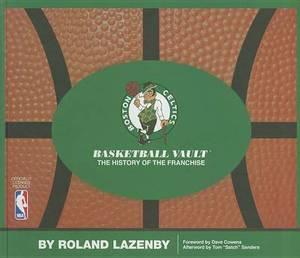 Boston Celtics Basketball Vault: The History of a Proud Franchise